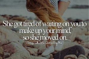 onShe Moving On Quotes, Tired Of Waiting Quotes, She Chose You Quotes ...