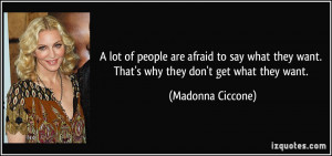 ... they want. That's why they don't get what they want. - Madonna Ciccone