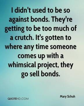 Mary Schuh - I didn't used to be so against bonds. They're getting to ...