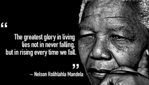 The greatest glory in living lies not in never falling. But in rising ...