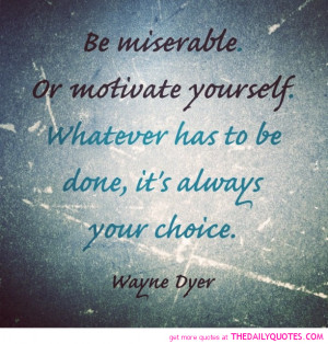 wayne-dyer-quote-pic-misserable-motivate-life-quotes-sayings-pictures ...