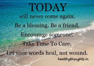 ... blessing firend encourage someone care let your words heal not wound