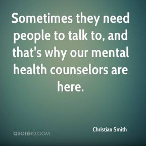 to talk to and that 39 s why our mental health counselors are here