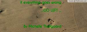 if everything goes wrong...go left ...by michelle theilgaard ...