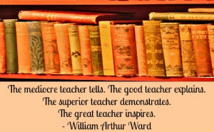 the mediocre teacher tells the good teacher explains the superior ...