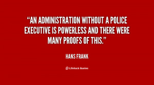 An administration without a police executive is powerless and there ...