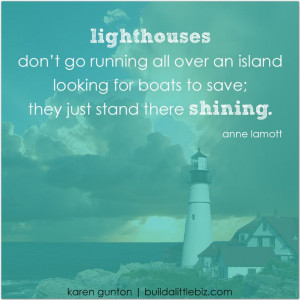 don't just build a biz. build a lighthouse. stand out. stand tall ...