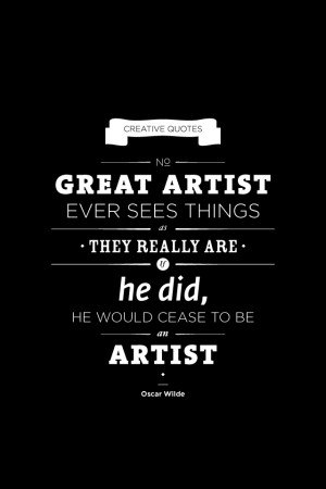 :No great artist ever sees things how they really are … Quote ...