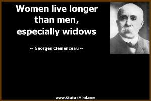 Women live longer than men, especially widows - Georges Clemenceau ...