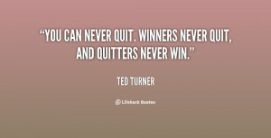 """You can never quit. Winners never quit, and quitters never win."""""""