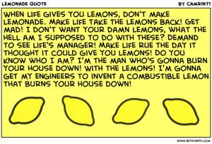 gives you lemons don t make lemonade make life take the lemons back ...