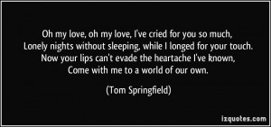 Cant Sleep Without You Quotes More tom springfield quotes