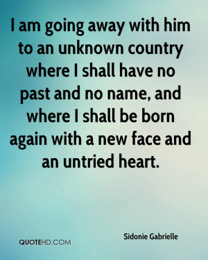 am going away with him to an unknown country where I shall have no ...