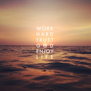 Work Hard. Trust God. Enjoy Life.