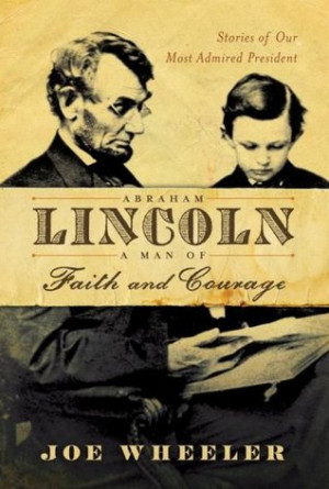Abraham Lincoln, a Man of Faith and Courage: Stories of Our Most ...