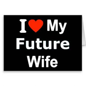 Love My Future Wife I love my future wife funny