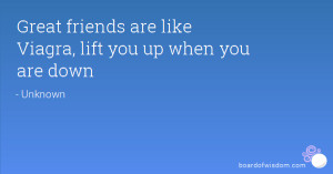Great friends are like Viagra, lift you up when you are down