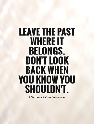 Past Quotes Forget The Past Quotes Never Look Back Quotes Looking ...