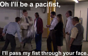 Workaholics Quote Oh I'll Be a Pacifist, I'll Pass My Fist Through ...