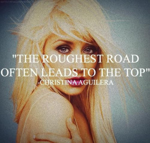 Christina aguilera quotes sayings roughest road life