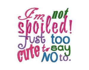 Popular items for i'm not spoiled