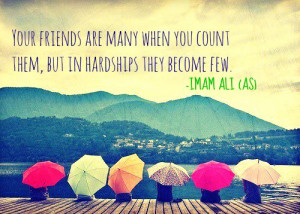 Your friends.. - Imam Ali