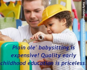 ... quality early childhood education is priceless early childhood
