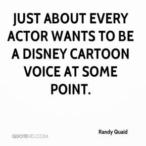 Randy Quaid - Just about every actor wants to be a Disney cartoon ...