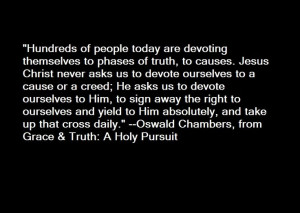 Oswald Chambers..love this quote, it is full of truth!!!