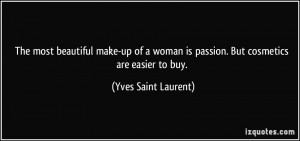 ... is passion. But cosmetics are easier to buy. - Yves Saint Laurent
