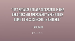 Just because you are successful in one area does not necessarily mean ...