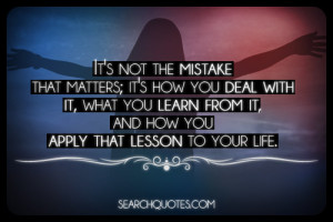... From It, And How You Apply That Lesson To Your Life - Mistake Quote