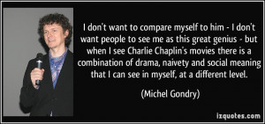 don't want to compare myself to him - I don't want people to see me ...