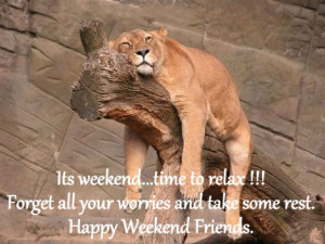 Forget all your worries and take some rest. Happy Weekend Friends.