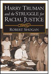 Harry Truman and the struggle for racial justice / Robert Shogan