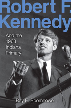 "... Choose a President"": Robert Kennedy and the 1968 Indiana Primary"