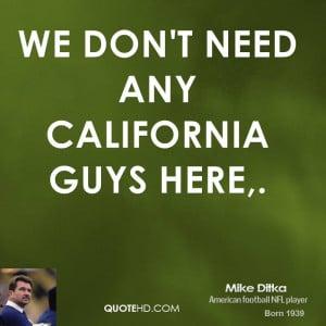 We don't need any California guys here.