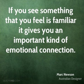 Marc Newson - If you see something that you feel is familiar it gives ...