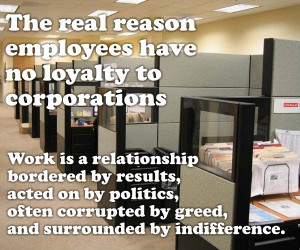The real reason employees have no loyalty to corporations...