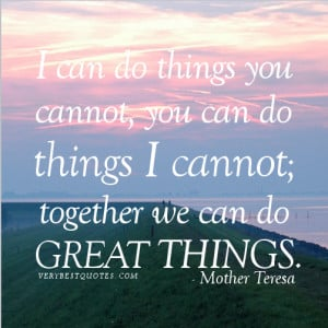Together we can do great things (Mother Teresa Quotes about ...