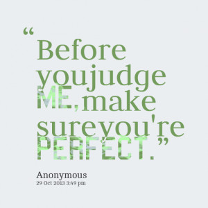 Quotes Picture: before you judge me, make sure you're perfect