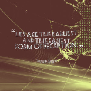 lies are the earliest and the easiest form of deception quotes from ...