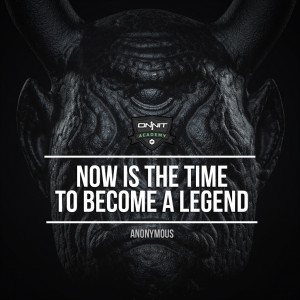 """Now is the time to become a legend."""" – Anonymous"""