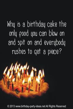 why-is-a-birthday-cake-the-only-food-you-can-blow-on-and-spit-on-and ...