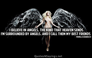 believe in angels. The kind that heaven sends i'm surrounded by ...