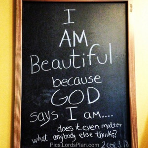 and he never makes bad things so im beautiful , everyone is beautiful ...