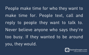 People make time for who they want to make time for
