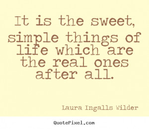 make photo quote about life - It is the sweet, simple things of life ...