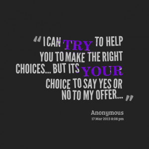 Quotes Picture: i can try to help you to make the right choices but ...