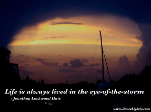 Life is always lived in the eye -of-the- storm